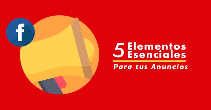 5 Elementos de un anuncio exitoso en Facebook