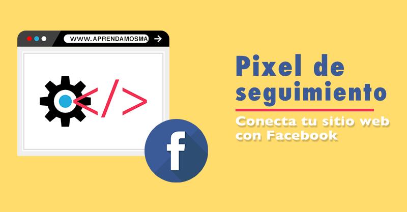 El Pixel de Facebook | Primeros pasos