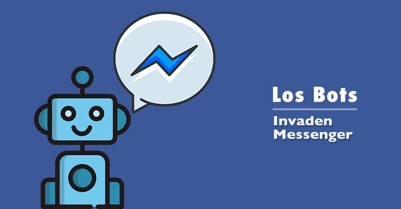 Bots en Facebook Messenger – Toda una realidad.