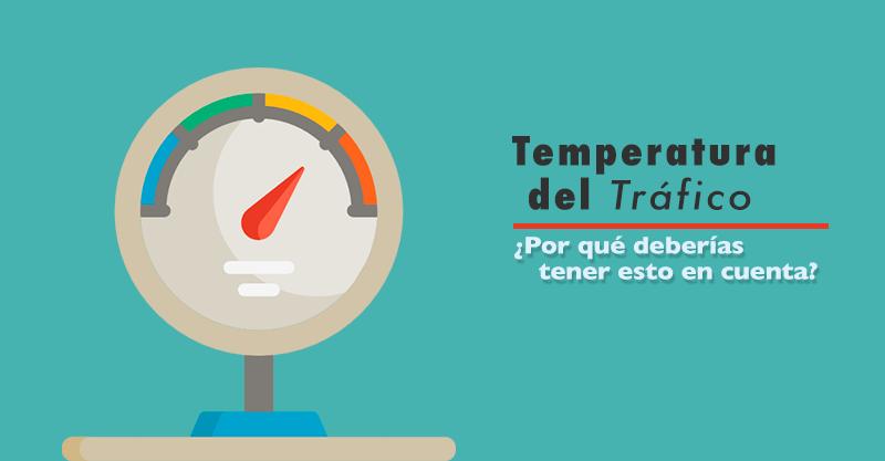 Por qué debería importarte la Temperatura del Tráfico
