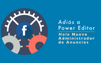 La fusión del Administrador de Anuncios y Power Editor en una única y mejor herramienta.