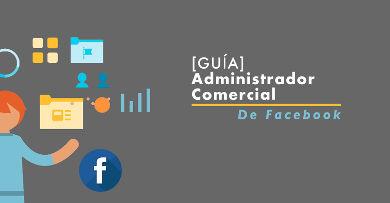 [GUÍA] Administrador Comercial de Facebook. - Aprendamos Marketing