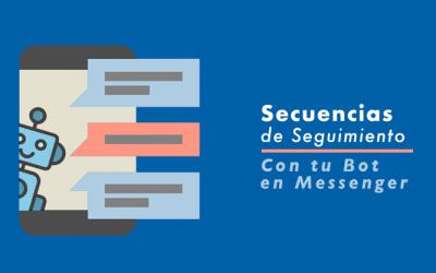 Creando Secuencias en Facebook Messenger con tu Bot
