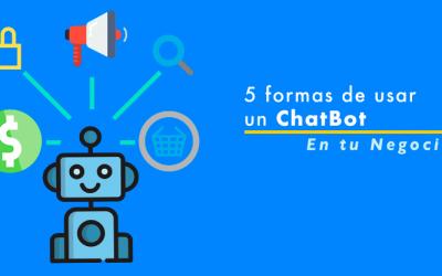 5 formas de usar un ChatBot en tu negocio.