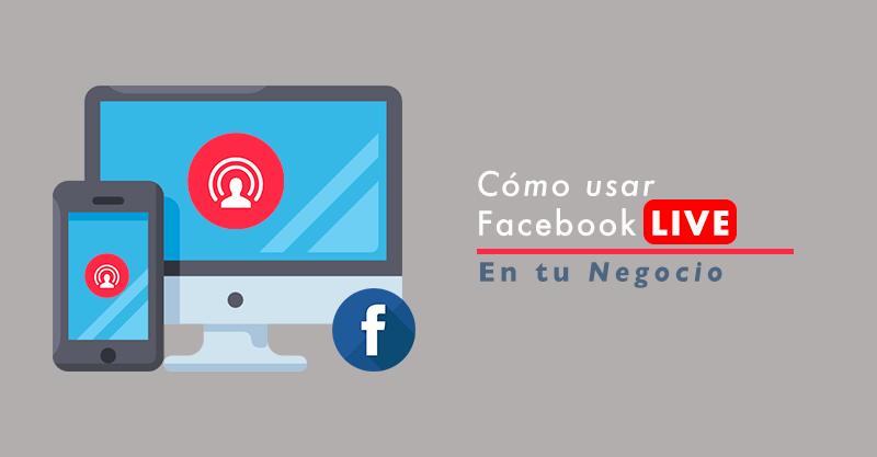 Como usar Facebook Live en tu Negocio