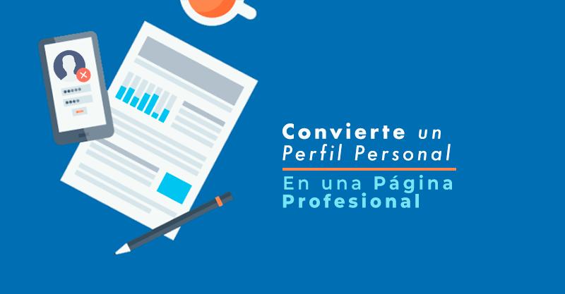 Cómo convertir tu Perfil Personal de Facebook en una Página de Negocio