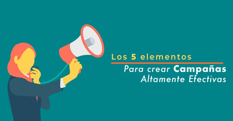 Los 5 elementos de una campaña altamente efectiva.