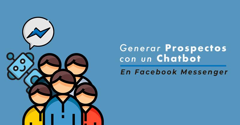 3 Estrategias para captar prospectos con un chatbot en Messenger.